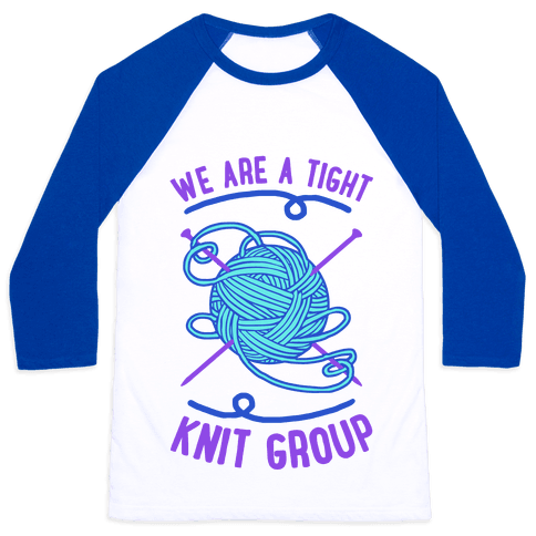 We Are A Tight Knit Group Baseball Tee