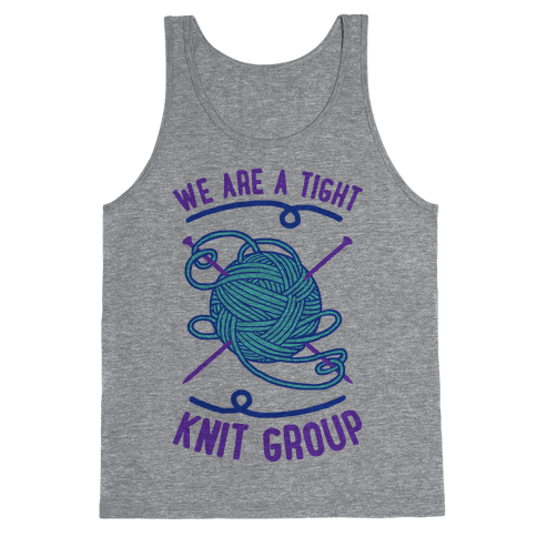 We Are A Tight Knit Group Tank Top
