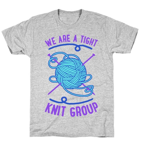 We Are A Tight Knit Group T-Shirt