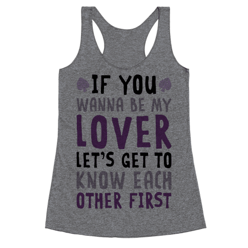 If You Wanna Be My Lover, Let's Get To Know Each Other First Racerback Tank Top