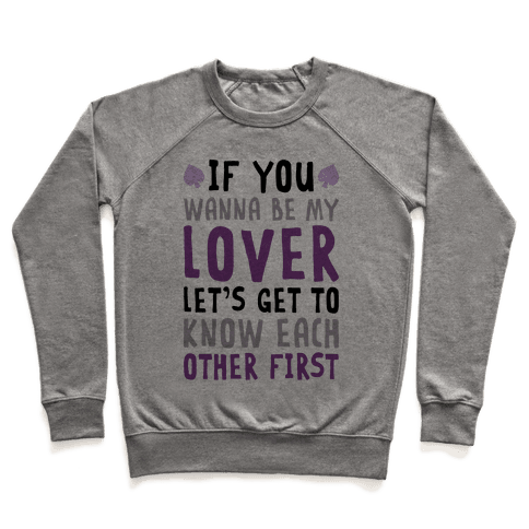 If You Wanna Be My Lover, Let's Get To Know Each Other First Pullover