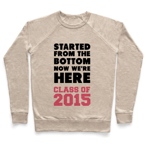Started From the Bottom Now We're Here (Class of 2015) Pullover
