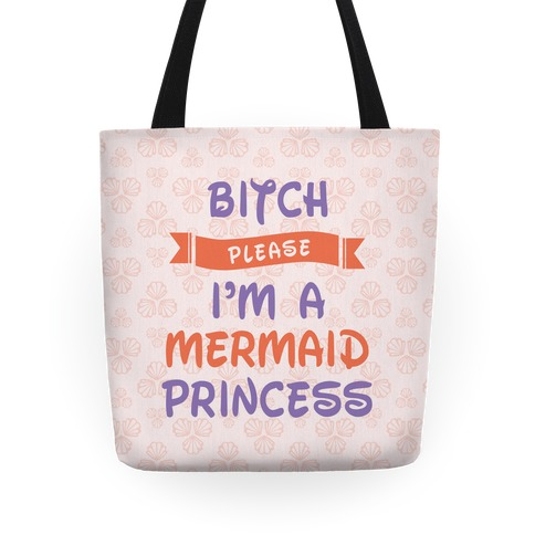 Bitch Please I'm a Mermaid Princess Tote