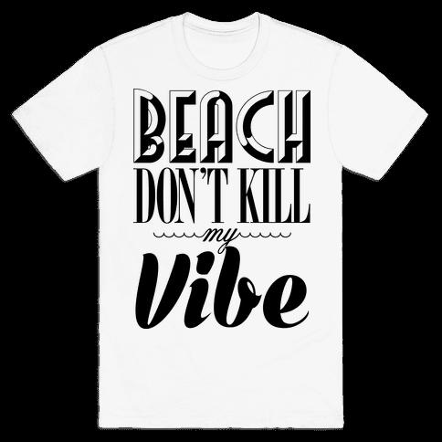 Beach Don't Kill My Vibe Mens T-Shirt