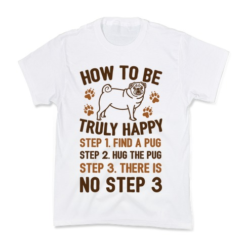 How To Be Truly Happy: Pug Hugs Kids T-Shirt