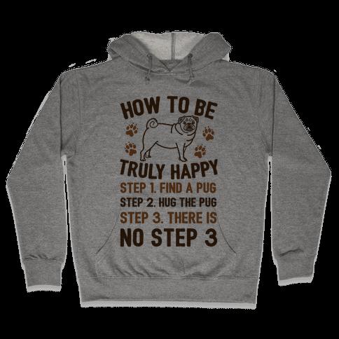 How To Be Truly Happy: Pug Hugs Hooded Sweatshirt