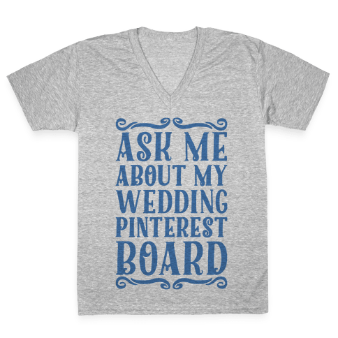 Ask Me About My Wedding Pinterest Board V-Neck Tee Shirt