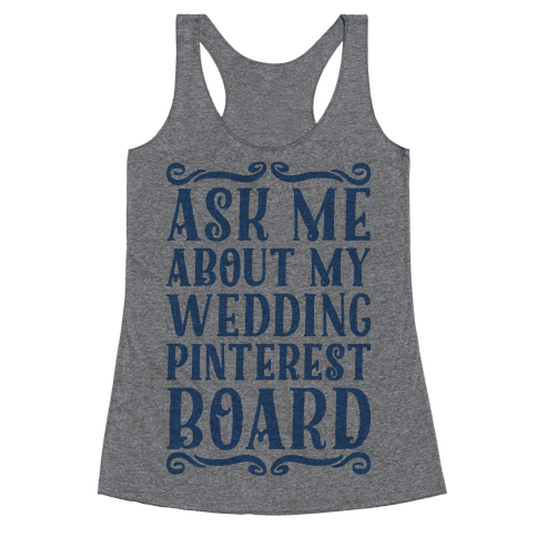 Ask Me About My Wedding Pinterest Board Racerback Tank Top