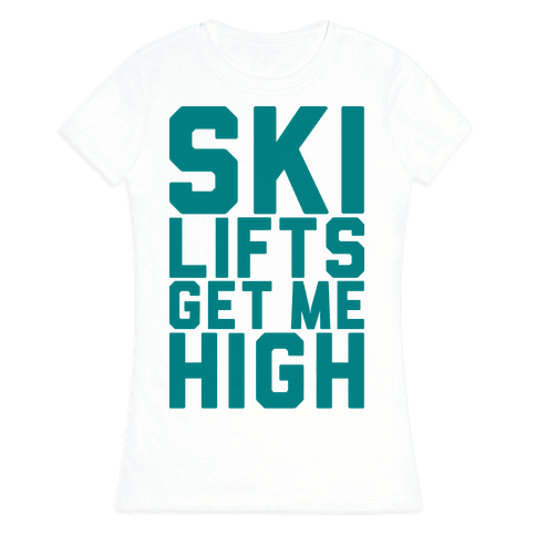 Ski Lifts Get Me High Womens T-Shirt