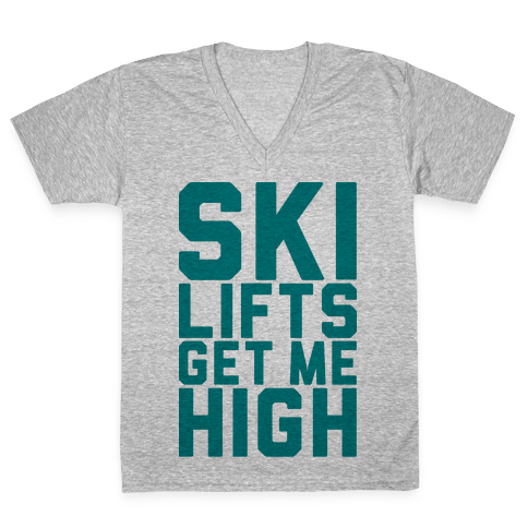Ski Lifts Get Me High V-Neck Tee Shirt