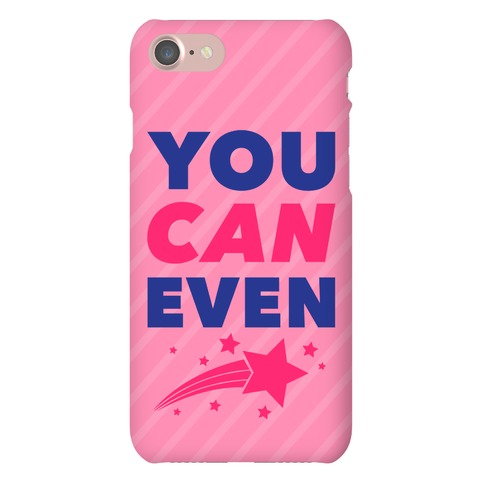 You Can Even Phone Case