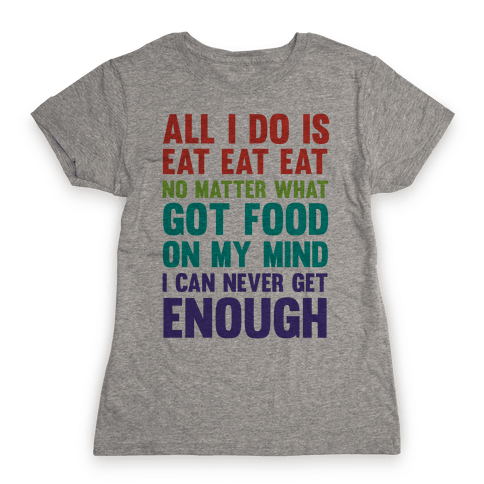 Eat Eat Eat Womens T-Shirt
