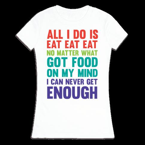 Eat Eat Eat Womens T-Shirt
