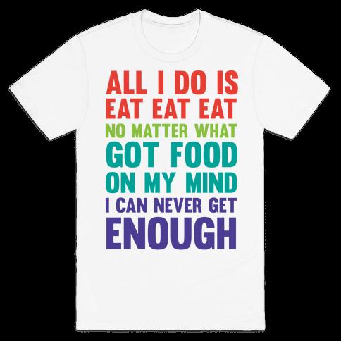 Eat Eat Eat Mens T-Shirt
