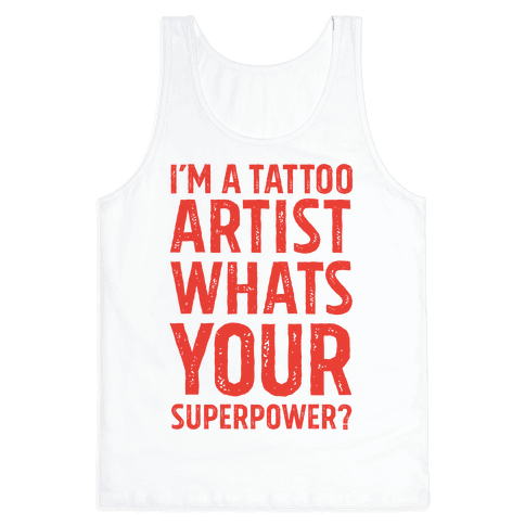I'm A Tattoo Artist, What's Your Superpower? Tank Top