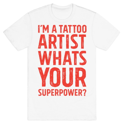 I'm A Tattoo Artist, What's Your Superpower? T-Shirt