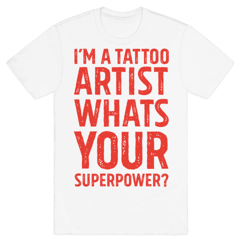 I'm A Tattoo Artist, What's Your Superpower? Mens T-Shirt