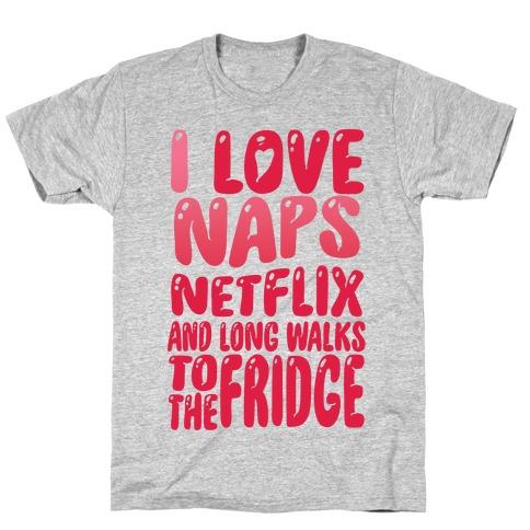 I Love Naps Netflix and Long Walks To The Fridge T-Shirt