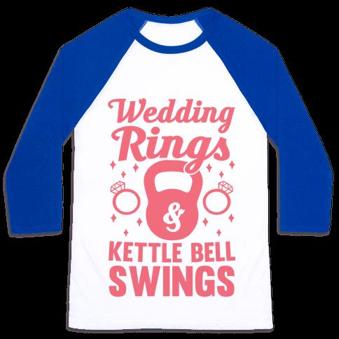 Wedding Rings & Kettle Bell Swings Baseball Tee