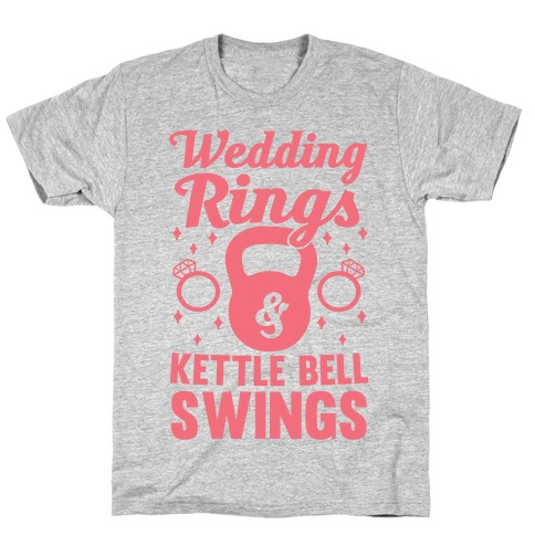 Wedding Rings & Kettle Bell Swings T-Shirt