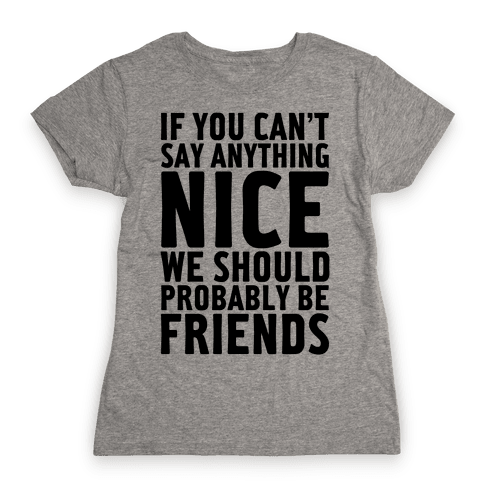 If You Can't Say Anything Nice Womens T-Shirt