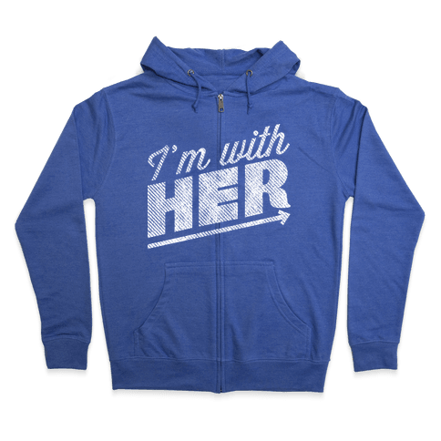 I'm With Her 2 Zip Hoodie