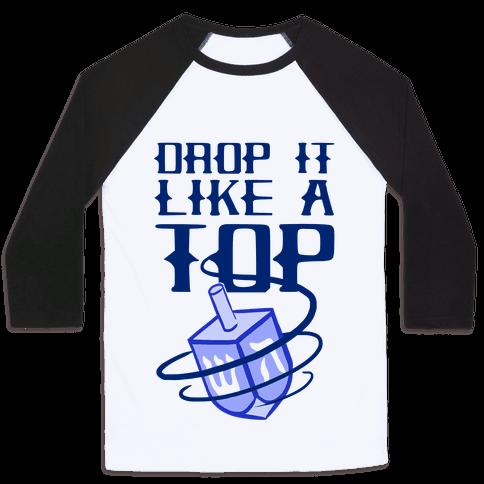 Drop It Like A Top Baseball Tee