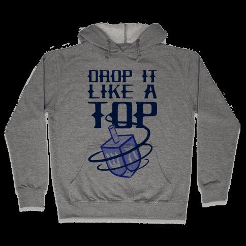 Drop It Like A Top Hooded Sweatshirt