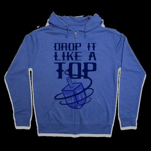 Drop It Like A Top Zip Hoodie
