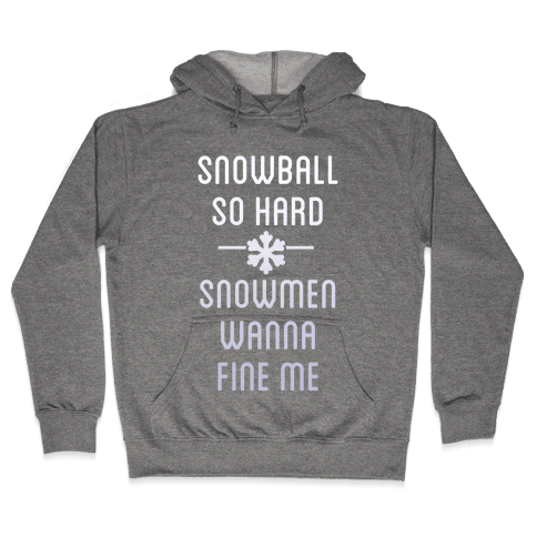 Snowball So Hard (Dark) Hooded Sweatshirt