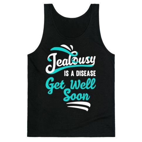 Jealousy Is A Disease Get Well Soon Tank Top