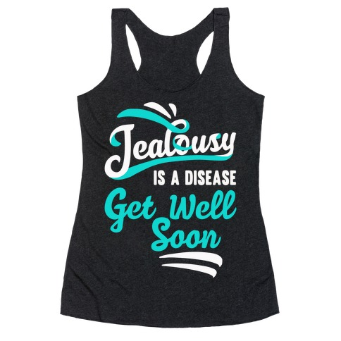 Jealousy Is A Disease Get Well Soon Racerback Tank Top