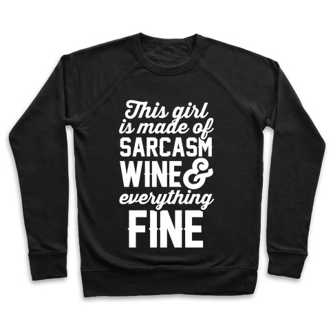 This Girl Is Made Of Sarcasm Wine And Everything Fine Pullover