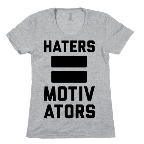 Haters = Motivators Womens T-Shirt