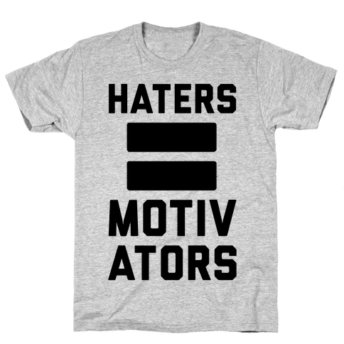Haters = Motivators Mens T-Shirt