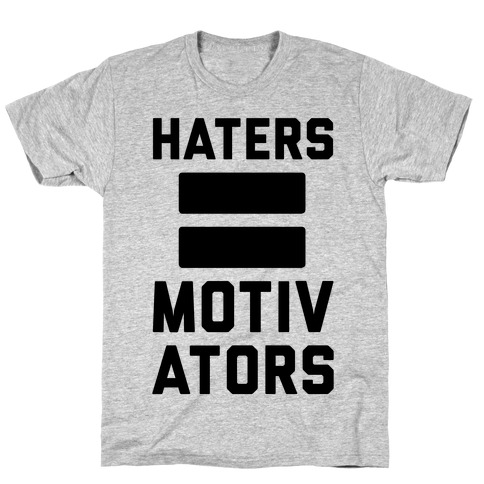 Haters = Motivators T-Shirt