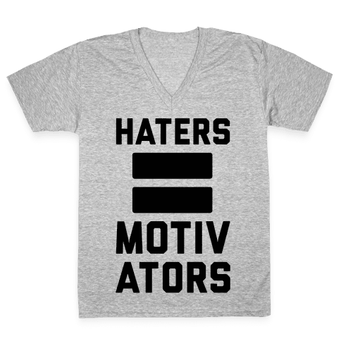 Haters = Motivators V-Neck Tee Shirt