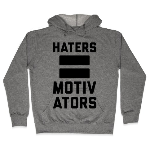 Haters = Motivators Hooded Sweatshirt