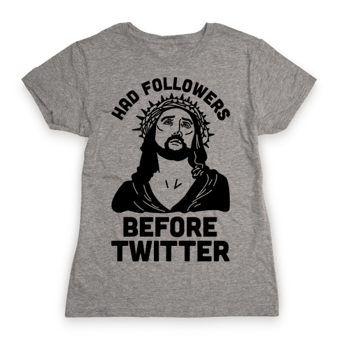 Jesus Had Followers Before Twitter Womens T-Shirt