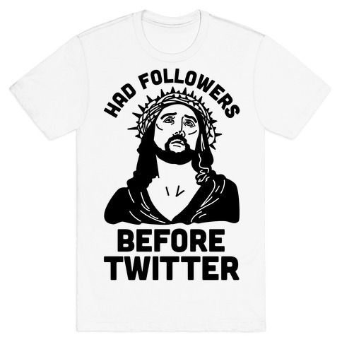 Jesus Had Followers Before Twitter T-Shirt