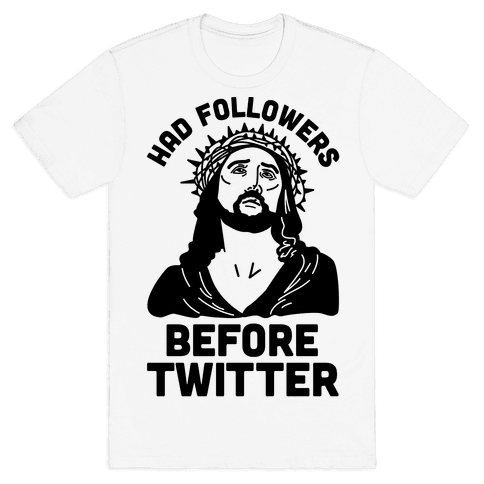 Jesus Had Followers Before Twitter Mens T-Shirt