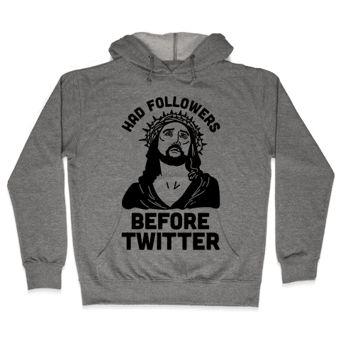 Jesus Had Followers Before Twitter Hooded Sweatshirt
