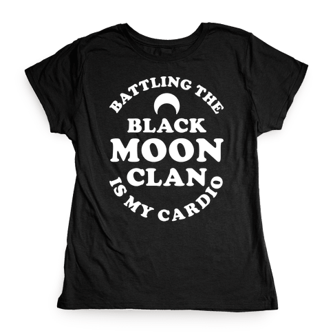 Battling the Black Moon Clan is My Cardio Womens T-Shirt