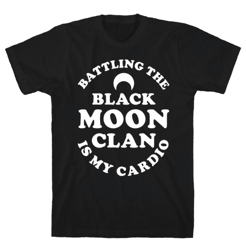 Battling the Black Moon Clan is My Cardio Mens T-Shirt