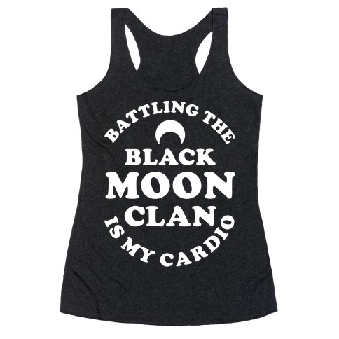 Battling the Black Moon Clan is My Cardio Racerback Tank Top