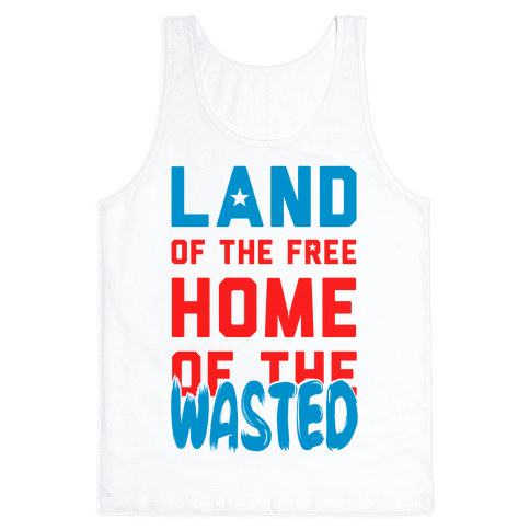 Land of the Free. Home of the Wasted Tank Top