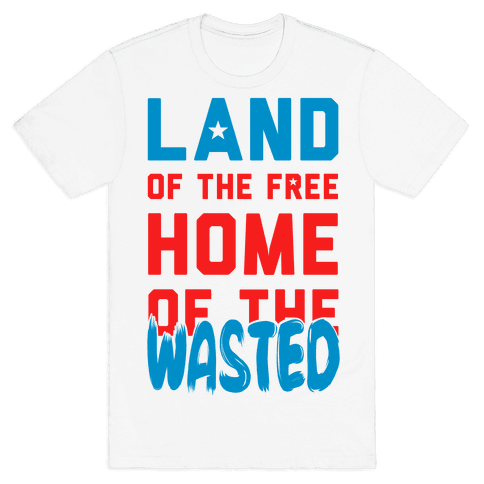 Land of the Free. Home of the Wasted Mens T-Shirt