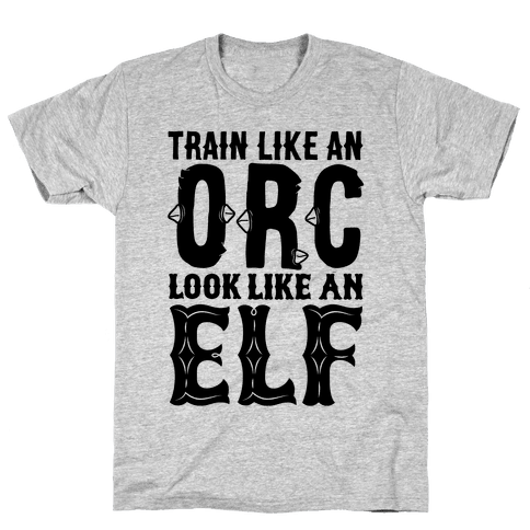 Train Like An Orc Look Like An Elf Mens T-Shirt