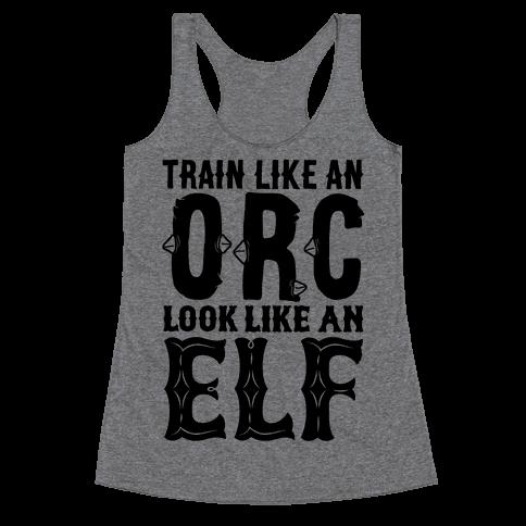 Train Like An Orc Look Like An Elf Racerback Tank Top