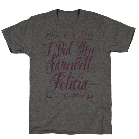 I Bid You Farewell Felicia Mens T-Shirt